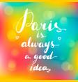 inspirational quote paris is always vector image