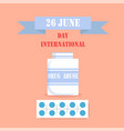 international day drag abuse 26 june poster vector image vector image