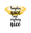 pumpkin spice and everything nice hand lettering vector image