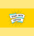 start with coffee vintage ribbon vector image vector image