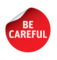 red sticker and text be careful vector image