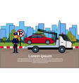 car in towing away zone of parking vehicle vector image