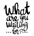 english phrase for what are you waiting for vector image