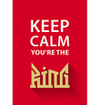 Keep calm youre the King poster with golden crown vector image vector image