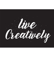 Live creatively inscription Greeting card with vector image vector image