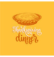 thanksgiving dinner hand lettering on yellow vector image vector image