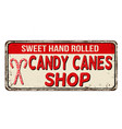 candy cane shop vintage rusty metal sign vector image