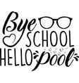 bye school hello pool on white background vector image vector image