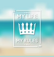 my life my rules inspirational quote background vector image