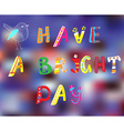 Have a bright day motivation card vector image vector image