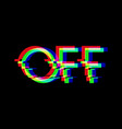 symbol word off in glitch style vector image vector image