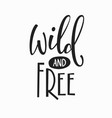 wild and free t-shirt quote lettering vector image