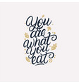 you are what you eat hand written lettering quote vector image