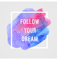 Motivation poster follow you dream vector image vector image