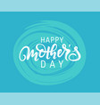 mothers day lettering written by brush pen vector image vector image