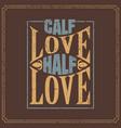 calf love half love english saying vector image