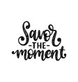 savor the moment hand lettering on white vector image vector image