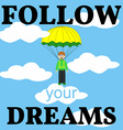 Follow Your Dreams Card Man with Parachute vector image vector image