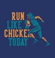 t shirt design run like chicken today vector image vector image