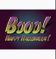 booo happy halloween happy halloween funny card vector image vector image