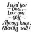 Love you once quote modern calligraphy vector image