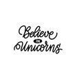 believe in unicorns trendy calligraphy text design vector image