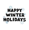 happy winter holydays - fun hand drawn grating vector image vector image