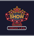friday life show neon sign vintage bright glowing vector image