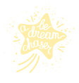 Be a dream chaser Inspirational quote for t-shirt vector image