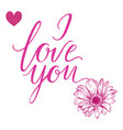 i love you hand drawn lettering gerbera flower vector image