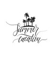 summer vacation hand lettering inspirational vector image vector image
