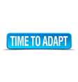 Time to adapt blue 3d realistic square isolated vector image vector image