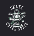 t-shirt design skate outer space with astronaut