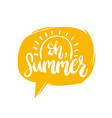 hand lettering oh summer in speech bubble vector image vector image