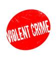 violent crime rubber stamp vector image vector image