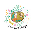 relax and be happy cute sloth bear animal vector image vector image