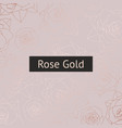 rose gold pattern with roses vector image vector image