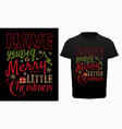 have yourself a merry little christmas typography vector image vector image