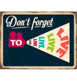 Retro metal sign Dont forget to live vector image vector image