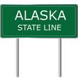 alaska state line green road sign us state line vector image vector image