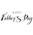 happy fathers day lettering hand writing text vector image vector image