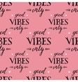 pattern with hand drawn lettering good vibes only vector image