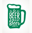 to beer or not to beer funny handdrawn dry brush vector image vector image