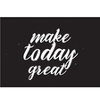 Make today great inscription Greeting card with vector image vector image