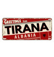 greetings from tirana vintage rusty metal plate vector image