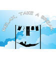 relax and take a break vector image vector image
