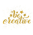 be creative hand written lettering inspirational vector image vector image