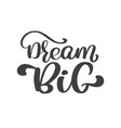 hand drawn dream big lettering vintage quote vector image vector image