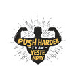 push harder than yesterday sport inspiring vector image vector image