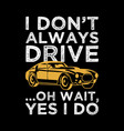 i dont always drive car quotes vector image